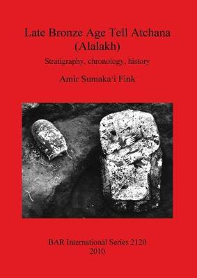 Late Bronze Age Tell Atchana (Alalakh): Stratigraphy, chronology, history