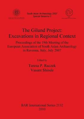 The Gilund Project: Excavations in Regional Context: Proceedings of the 19th Meeting of the European Association of South Asian Archaeology in Ravenna, Italy, July 2007