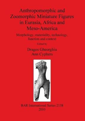Anthropomorphic and Zoomorphic Miniature Figures in Eurasia Africa and Meso-America: Morphology, materiality, technology, function and context