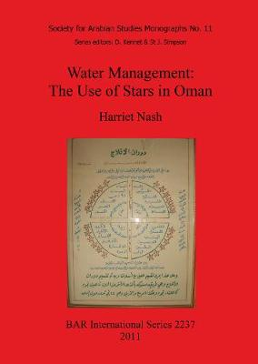 Water Management: The Use of Stars in Oman: 11: Water Management: The Use of Stars in Oman Society for Arabian Studies Monographs
