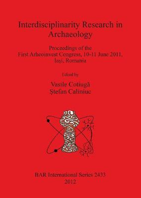 Interdisciplinarity Research in Archaeology: Proceedings of the First Arheoinvest Congress, 10-11 June 2011, Iasi, Romania