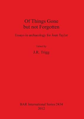 Of Things Gone but not Forgotten. Essays in archaeology for Joan Taylor: Essays in archaeology for Joan Taylor