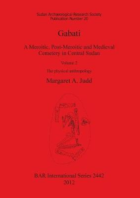Gabati. A Meroitic post-Meroitic and Medieval Cemetery in Central Sudan: Volume 2. The physical anthropology