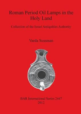 Roman Period Oil Lamps in the Holy Land: Collection of the Israel Antiquities Authority