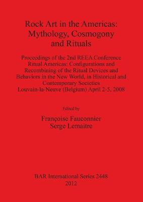 Rock Art in the Americas: Mythology Cosmogony and Rituals: Proceedings of the 2nd REEA Conference Ritual Americas: Configurations and Recombining of the Ritual Devices and Behaviors in the New World, in Historical and Contemporary Societies Louvain-la-Neu