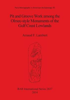 Pit and Groove Work Among the Olmec-Style Monuments of the Gulf Coast Lowlands: 35: Pit and groove work among the Olmec-style monuments of the Gulf Coast lowlands Paris Monographs in American Archaeology