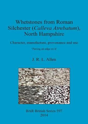 Whetstones from Roman Silchester (Calleva Atrebatum) North Hampshire Character manufacture provenance and use: Character, manufacture, provenance and use. 'Putting an edge on it'.