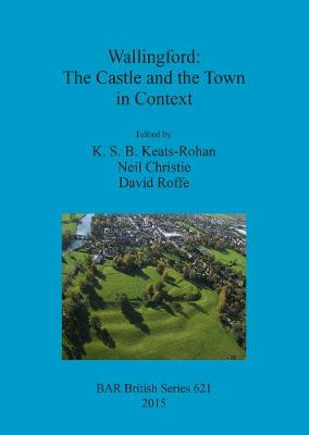 Wallingford: The Castle and the Town in Context