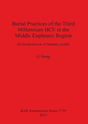 Burial Practices of the Third Millennium BCE in the Middle Euphrates Region: An interpretation of funerary results