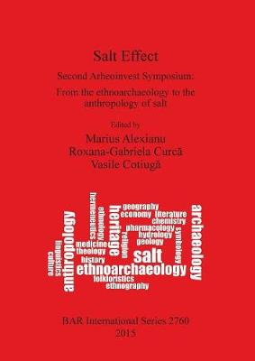 Salt Effect: Second Arheoinvest Symposium: From the ethnoarchaeology to the anthropology of salt  20-21 April 2012, 'Al. I. Cuza' University, Iasi, Romania