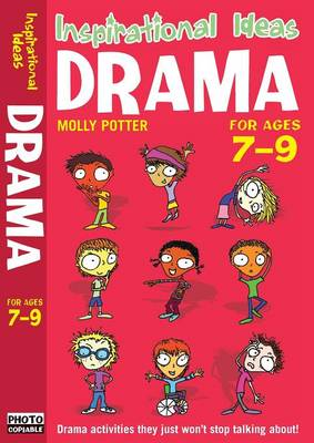 Drama 7-9: Exciting Drama Activities for Anyone Brave Enough to Give it a Go!
