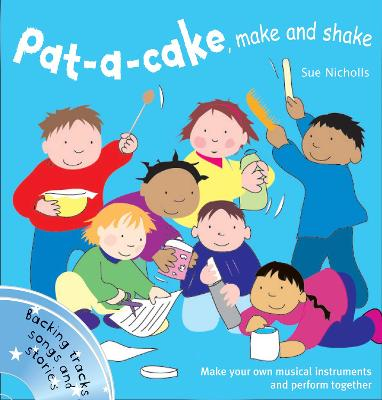 Songbooks - Pat a cake, make and shake: Make and play your own musical instruments