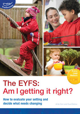 The EYFS: Am I Getting it Right?: How to Evaluate Your Setting and Decide What Needs Changing