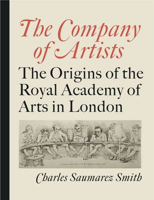 The Company of Artists: the Origins of the Royal Academy of Arts in London