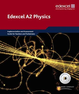 Edexcel A level Science: A2 Physics Implementation and Assessment Guide for Teachers and Technicians