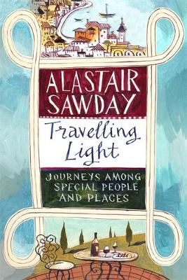 Travelling Light: Journeys Among Special People and Places