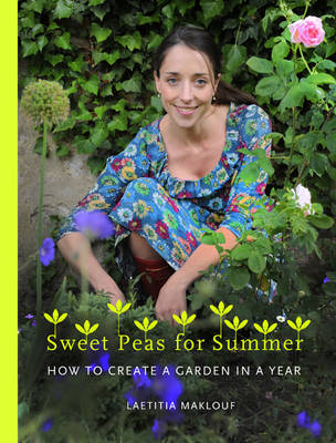 Sweetpeas for Summer: How to Create a Garden in a Year