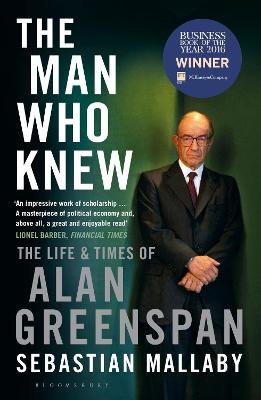 The Man Who Knew: The Life & Times of Alan Greenspan