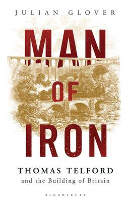 Man of Iron: Thomas Telford and the Building of Britain