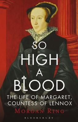 So High a Blood: The Life of Margaret, Countess of Lennox
