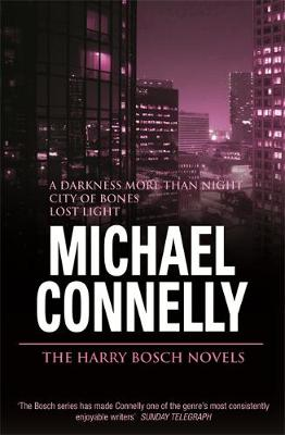 "The The Harry Bosch Novels: v. 3: The Harry Bosch Novels: Volume 3 ""A Darkness More Than Night"", ""City of Bones"", ""Lost Light"""