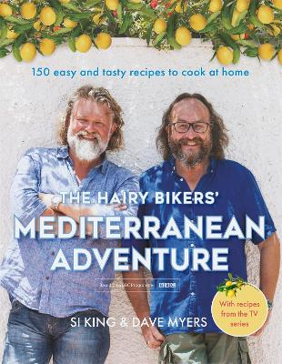 The Hairy Bikers' Mediterranean Adventure: 150 easy and tasty recipes to cook at home