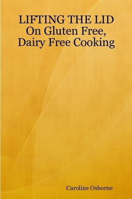 LIFTING THE LID On Gluten Free, Dairy Free Cooking