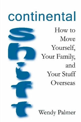 Continental Shift: How to Move Yourself, Your Family, and Your Stuff Overseas