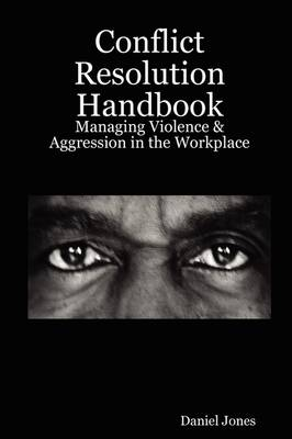 Conflict Resolution Handbook: Managing Violence & Aggression in the Workplace
