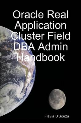 Oracle Real Application Cluster Field DBA Admin Handbook