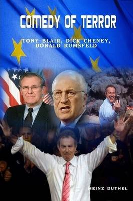 Comedy of Terror! Tony Blair, Dick Cheney and Donald Rumsfeld