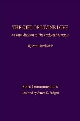 The Gift of Divine Love, An Introduction to the Padgett Messages