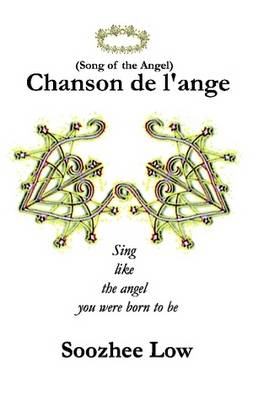 Chanson De L'ange: Sing Like the Angel You Were Born To Be