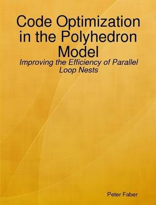 Paperback: Code Optimization in the Polyhedron Model - Improving the Efficiency of Parallel Loop Nests