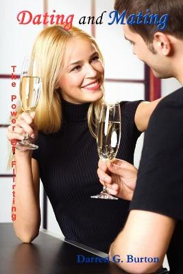 Dating and Mating: The Power of Flirting