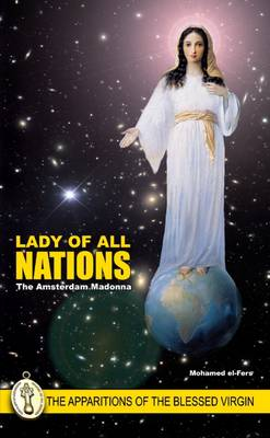 Lady of All Nations - The Apparitions of the Blessed Virgin