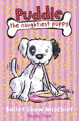 Puddle the Naughtiest Puppy: Ballet Show Mischief: Book 3