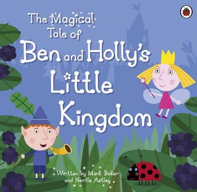 The Magical Tale of Ben and Holly's Little Kingdom Picture Book