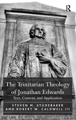 The Trinitarian Theology of Jonathan Edwards: Text, Context, and Application