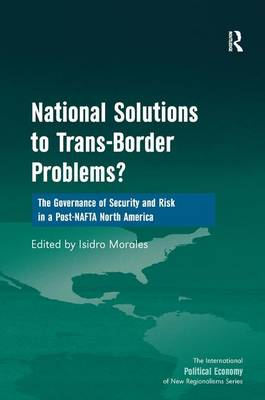 National Solutions to Trans-Border Problems?: The Governance of Security and Risk in a Post-NAFTA North America
