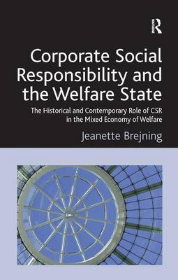 Corporate Social Responsibility and the Welfare State: The Historical and Contemporary Role of CSR in the Mixed Economy of Welfare