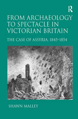 From Archaeology to Spectacle in Victorian Britain: The Case of Assyria, 1845-1854