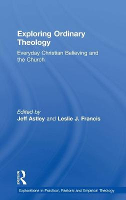 Exploring Ordinary Theology: Everyday Christian Believing and the Church