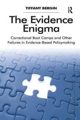 The Evidence Enigma: Correctional Boot Camps and Other Failures in Evidence-Based Policymaking