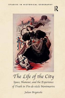 The Life of the City: Space, Humour, and the Experience of Truth in Fin-de-Siecle Montmartre