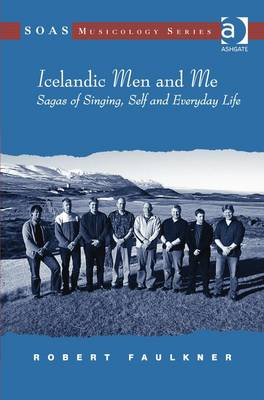 Icelandic Men and Me: Sagas of Singing, Self and Everyday Life