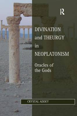 Divination and Theurgy in Neoplatonism: Oracles of the Gods