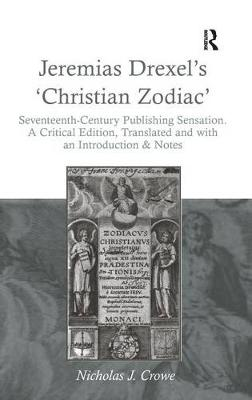 Jeremias Drexel's 'Christian Zodiac': Seventeenth-Century Publishing Sensation. A Critical Edition, Translated and with an Introduction & Notes