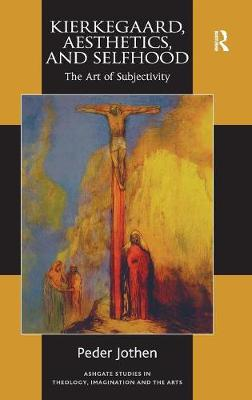 Kierkegaard, Aesthetics, and Selfhood: The Art of Subjectivity