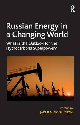 Russian Energy in a Changing World: What is the Outlook for the Hydrocarbons Superpower?